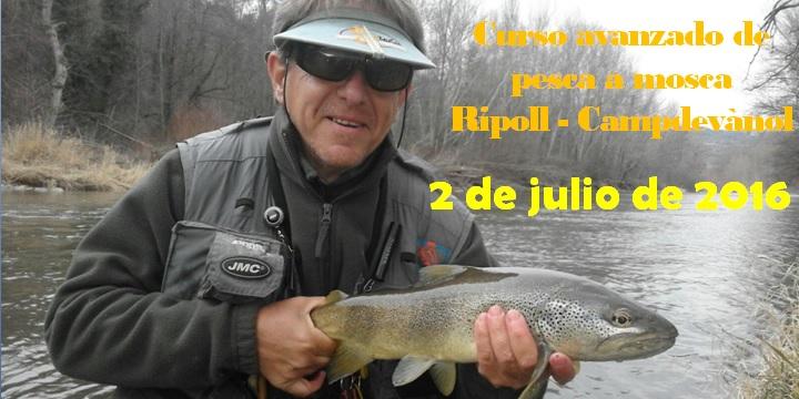 Curso avanzado de pesca a mosca en Ripoll – Campdevànol: 2 de julio de 2016
