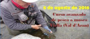 Curso avanzado de pesca a mosca en Viella (Val d'Aran) 6 de Agosto de 2016