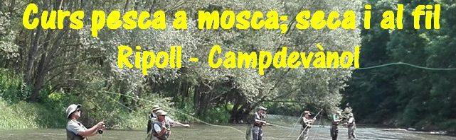 Curs pesca a mosca; seca i al fil (Campdevànol-Ripoll) 27 de maig de 2017